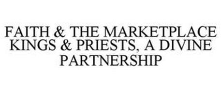 FAITH & THE MARKETPLACE KINGS & PRIESTS, A DIVINE PARTNERSHIP