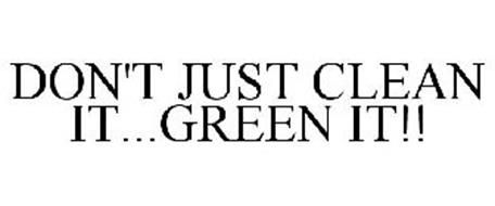 DON'T JUST CLEAN IT...GREEN IT!!
