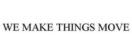 WE MAKE THINGS MOVE