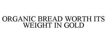 ORGANIC BREAD WORTH ITS WEIGHT IN GOLD