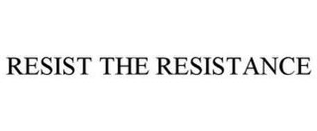RESIST THE RESISTANCE