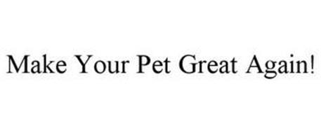 MAKE YOUR PET GREAT AGAIN!