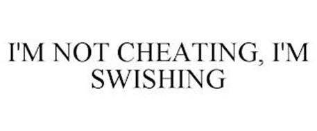 I'M NOT CHEATING, I'M SWISHING
