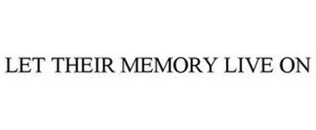 LET THEIR MEMORY LIVE ON