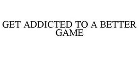 GET ADDICTED TO A BETTER GAME
