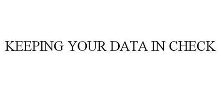 KEEPING YOUR DATA IN CHECK