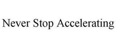 NEVER STOP ACCELERATING