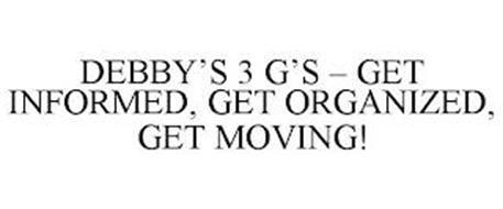 DEBBY'S 3 G'S - GET INFORMED, GET ORGANIZED, GET MOVING!