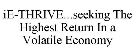 IE-THRIVE...SEEKING THE HIGHEST RETURN IN A VOLATILE ECONOMY