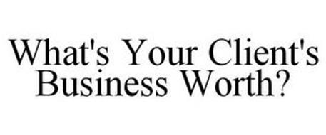 WHAT'S YOUR CLIENT'S BUSINESS WORTH?