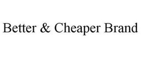 BETTER & CHEAPER BRAND