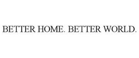 BETTER HOME. BETTER WORLD.