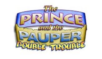 THE PRINCE AND THE PAUPER DOUBLE TROUBLE