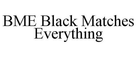 BME BLACK MATCHES EVERYTHING