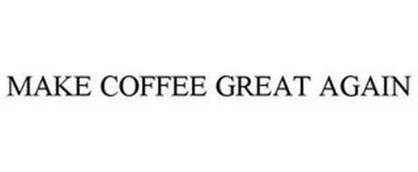 MAKE COFFEE GREAT AGAIN