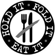 HOLD IT · FOLD IT · EAT IT ·