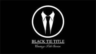 BLACK TIE TITLE CONCIERGE TITLE SERVICES
