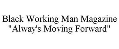 "BLACK WORKING MAN MAGAZINE ""ALWAY'S MOVING FORWARD"""