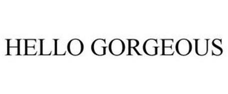 HELLO GORGEOUS