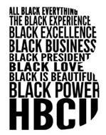B ALL BLACK EVERYTHING THE BLACK EXPERIENCE BLACK EXCELLENCE BLACK BUSINESS BLACK PRESIDENT BLACK LOVE BLACK POWER HBCU