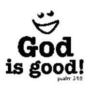 GOD IS GOOD! PSALM 34:8