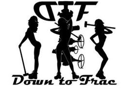 DTF DOWN TO FRAC