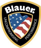 BLAUER. UNCOMPROMISING PERFORMANCE