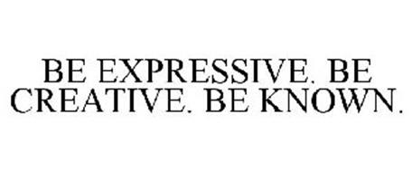 BE EXPRESSIVE. BE CREATIVE. BE KNOWN.