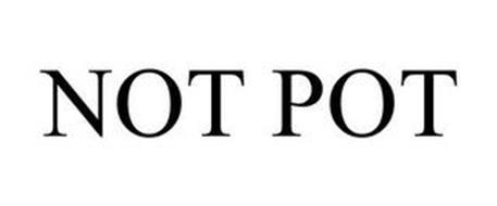 NOT POT