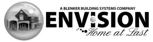 A BLENKER BUILDING SYSTEMS COMPANY ENVISION HOME AT LAST