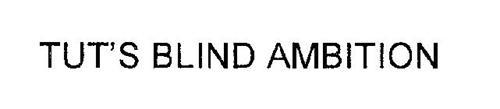 TUT'S BLIND AMBITION