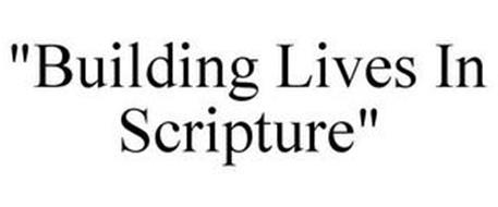 """BUILDING LIVES IN SCRIPTURE"""