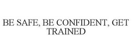 BE SAFE, BE CONFIDENT, GET TRAINED
