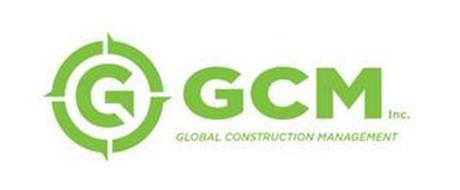 G C GCM INC. GLOBAL CONSTRUCTION MANAGEMENT