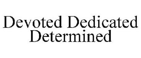 DEVOTED DEDICATED DETERMINED