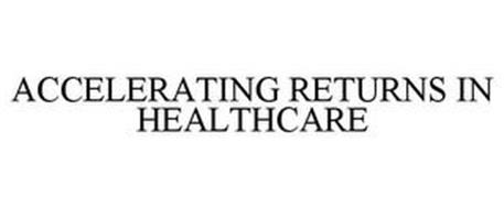 ACCELERATING RETURNS IN HEALTHCARE