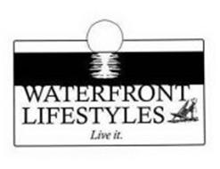 WATERFRONT LIFESTYLES LIVE IT.