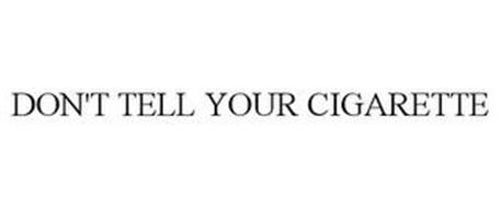DON'T TELL YOUR CIGARETTE