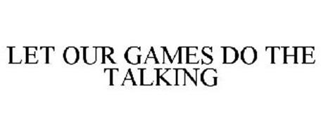 LET OUR GAMES DO THE TALKING