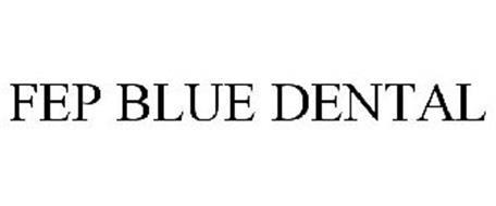 FEP BLUE DENTAL Trademark of Blue Cross and Blue Shield ...