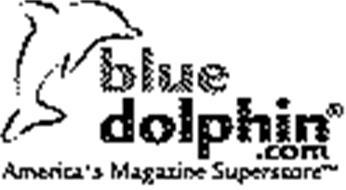 BLUE DOLPHIN.COM AMERICA'S MAGAZINE SUPERSTORE