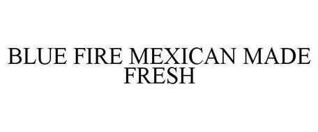 BLUE FIRE MEXICAN MADE FRESH