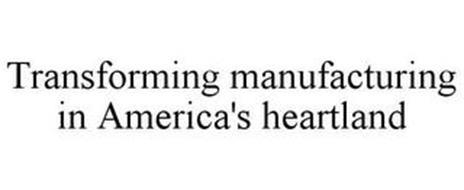 TRANSFORMING MANUFACTURING IN AMERICA'S HEARTLAND