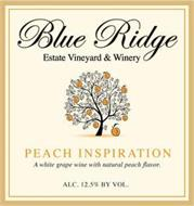 BLUE RIDGE ESTATE VINEYARD & WINERY PEACH INSPIRATION A WHITE GRAPE WINE WITH NATURAL PEACH FLAVOR ALC. 11% BY VOL.