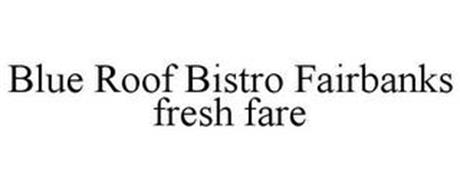 BLUE ROOF BISTRO FAIRBANKS FRESH FARE