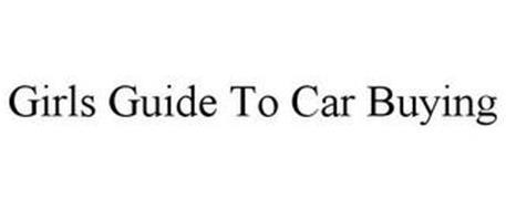 GIRLS GUIDE TO CAR BUYING GIRLS GUIDE TO CAR BUYING - SELLERS EDTION GIRLS GUIDE TO CAR BUYING - FINANCING EDITION GIRLS GUIDE TO CAR BUYING - LEASING EDITION