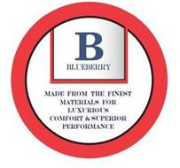 B BLUEBERRY MADE FROM THE FINEST MATERIALS FOR LUXURIOUS COMFORT & SUPERIOR PERFORMANCE