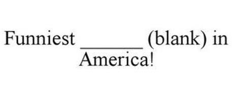 FUNNIEST ______ (BLANK) IN AMERICA!