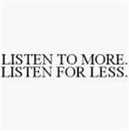 LISTEN TO MORE. LISTEN FOR LESS.