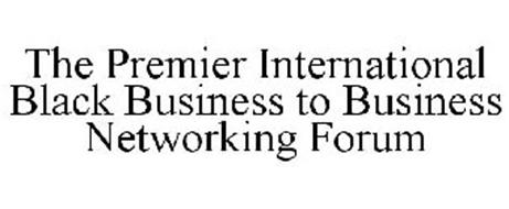 THE PREMIER INTERNATIONAL BLACK BUSINESS TO BUSINESS NETWORKING FORUM